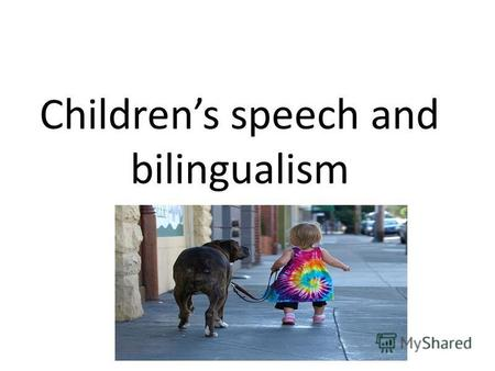Childrens speech and bilingualism. Children say their first words between 12 and 18 months of age; Begin to use complex sentences by the age of 4 to 5.