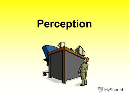 Perception Perception: is a process by which individuals organize and interpret their sensory impressions in order to give meaning to their environment.