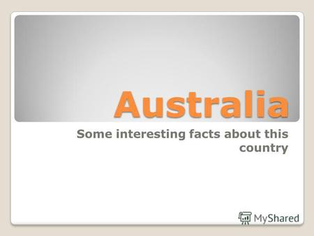Australia Some interesting facts about this country.
