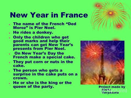 New Year in France The name of the French Ded Moroz is Pier Noel. He rides a donkey. Only the children who get good marks and help their parents can get.