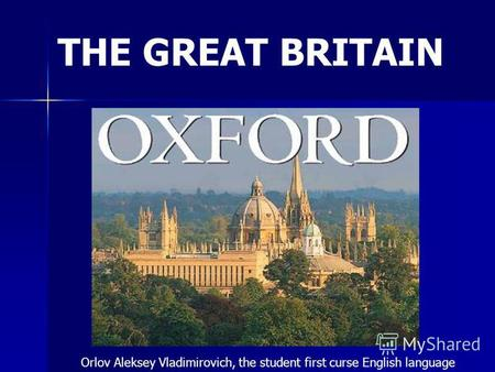 THE GREAT BRITAIN Orlov Aleksey Vladimirovich, the student first curse English language.