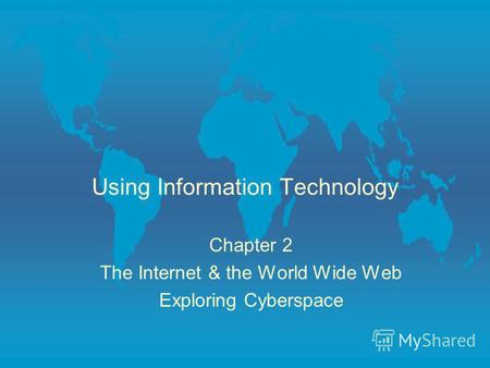 Using Information Technology Chapter 2 The Internet & the World Wide Web Exploring Cyberspace.