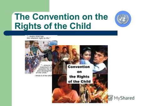 The Convention on the Rights of the Child. …..is the first International document on the Rights of the Child ….spells out the basic human rights of children.