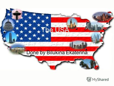 The USA Done by Bilukina Ekaterina. The US geographical position The United States of America (also referred to as the United States, the U.S., the USA,