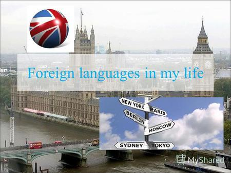 Foreign languages in my life. 1.English language can help me to achieve future success in my life. 2.It gives me different possibilities. 3.English helps.