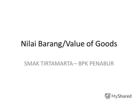 Nilai Barang/Value of Goods SMAK TIRTAMARTA – BPK PENABUR.