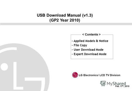 USB Download Manual (v1.3) (GP2 Year 2010) LG Electronics/ LCD TV Division Feb. 17 th, 2010 - Applied Models & Notice - File Copy - User Download Mode.