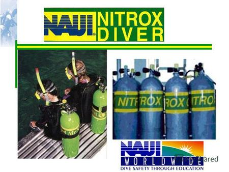 Unit 3 - The Physiology of Diving Nitrox Oxygen: The Good and the Bad Is necessary to sustain life Too high an oxygen level can be just as harmful as.