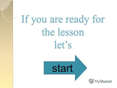 If you are ready for the lesson lets start. A – 1 B – 2 C – 3.