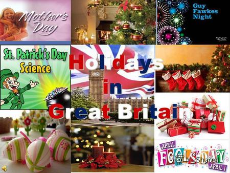 Holidays in in Great Britain Great Britain. Many festivals and holidays in Britain are very old. Every town, village in Britain has its own traditions,