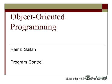 Object-Oriented Programming Ramzi Saifan Program Control Slides adapted from Steven Roehrig.