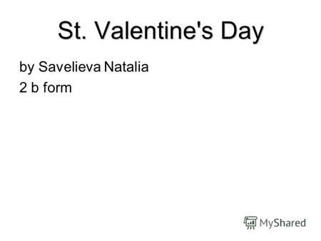 St. Valentine's Day by Savelieva Natalia 2 b form.