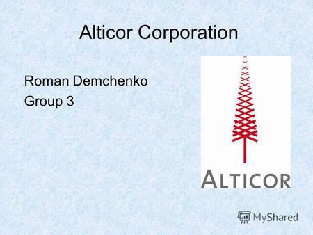 Alticor Corporation Roman Demchenko Group 3. 3 Plan of presentation I – Companys history and structure. II – Product and sales techniques III – Financial.