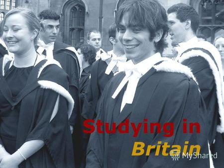 Studying in Britain. The Education System School Education Further Education Higher Education.
