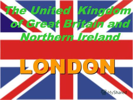 LONDON The United Kingdom of Great Britain and Northern Ireland.