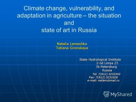 Climate change, vulnerability, and adaptation in agriculture – the situation and state of art in Russia Natalia Lemeshko Tatiana Gronskaya State Hydrological.