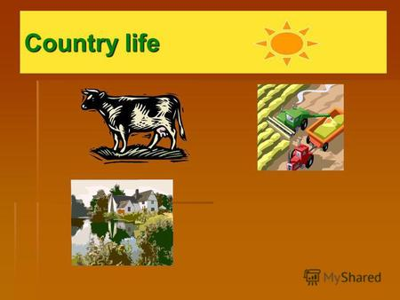 Country life Animals in the country People who live in the country usually have animals like cows, sheep, hens and horses.