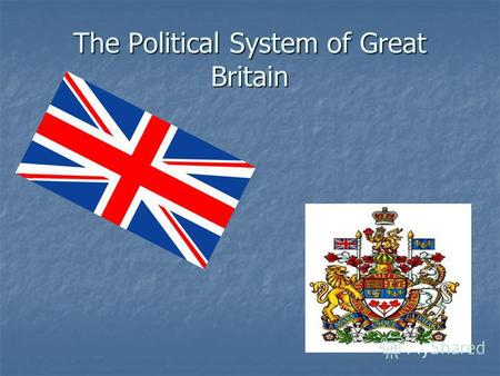 The Political System of Great Britain. Two powers of the state system The Legislative power (the monarch, the parliament) The Executive power (the government,