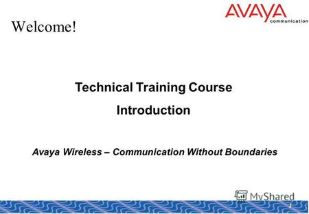 1 Welcome! Technical Training Course Introduction Avaya Wireless – Communication Without Boundaries.