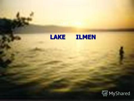LAKE ILMEN General description Watershed area -66,400sq.km Water surface area -1,120 sq.km (660 -2,230sq.km) Storage – 12 cub.km Mean depth at mean level.