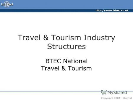 Copyright 2004 – Biz/ed Travel & Tourism Industry Structures BTEC National Travel & Tourism.