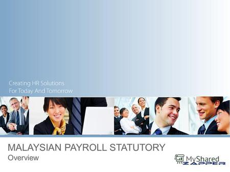 MALAYSIAN PAYROLL STATUTORY Overview. Malaysian Statutory OUTLINE 02 1.Monthly Tax Deduction 2.Social Security Organization 3.Employee Provident Plan.
