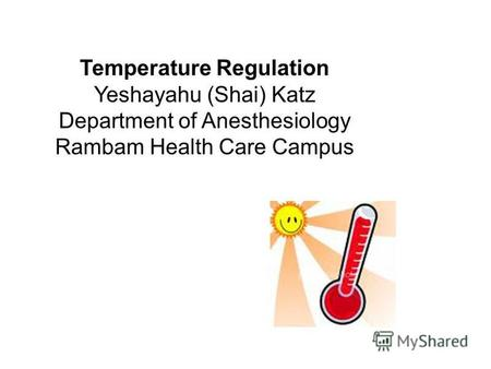 Temperature Regulation Yeshayahu (Shai) Katz Department of Anesthesiology Rambam Health Care Campus.