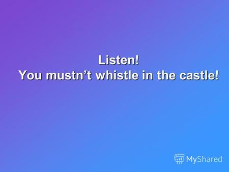 Listen! You mustnt whistle in the castle!. M N The castle in Mir The castle in Nesvizh.