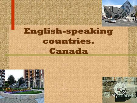 English-speaking countries. Canada. Geography Canada occupies a major northern portion of North America, sharing land borders with the contiguous United.
