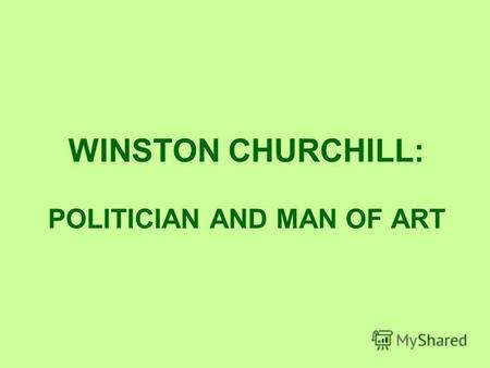 WINSTON CHURCHILL: POLITICIAN AND MAN OF ART. Winston Churchill.