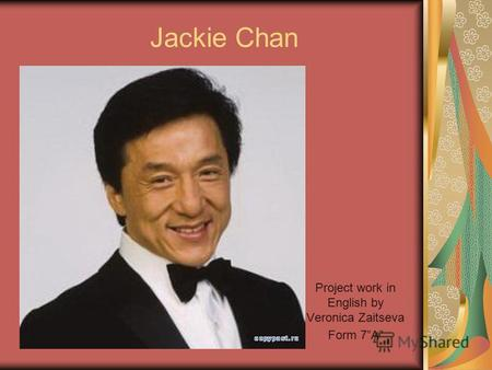 Jackie Chan Project work in English by Veronica Zaitseva Form 7A.