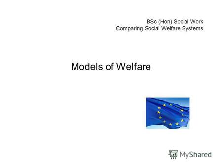 BSc (Hon) Social Work Comparing Social Welfare Systems Models of Welfare.