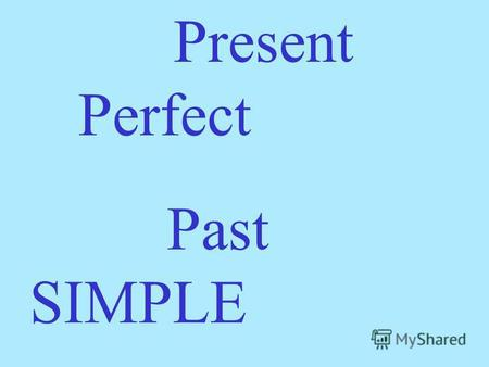 Present Perfect Past SIMPLE. Lets study the example situation: Tom doesnt know where his toy elephant is. He cant find it. He has lost his toy.