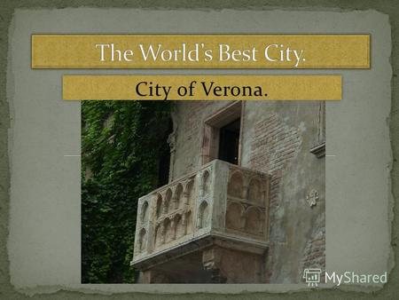 City of Verona.. Verona is a city in the north-east of Italy near the river Adige. Veronas population is about 259 thousand people. The climate in this.