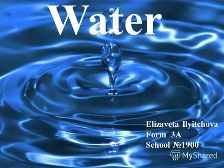Water Elizaveta Ilyitchova Form 3A School 1900. Water – magic substance.