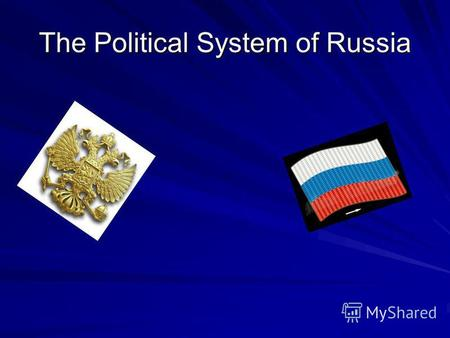 The Political System of Russia. The President of Russia The head of the state Elected directly by the people Control all three branches of power.