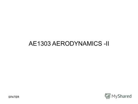 SPATER AE1303 AERODYNAMICS -II. SPATER ONE DIMENSIONAL COMPRESSIBLE FLOW Continuity Equation for steady flow.