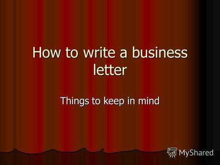How to write a business letter Things to keep in mind.