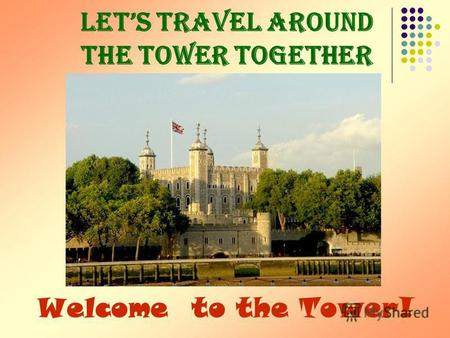Lets Travel Around the Tower Together Welcome to the Tower!