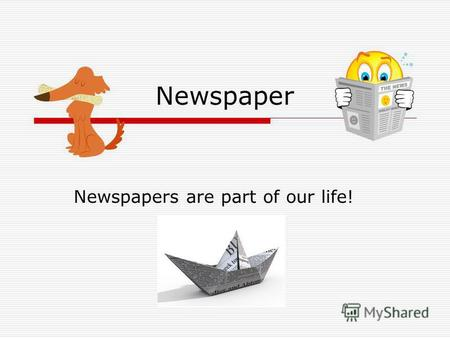 Newspaper Newspapers are part of our life!. What is a newspaper ? A newspaper is a scheduled publication containing news of current events, informative.