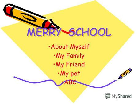 MERRY SCHOOL About MyselfAbout Myself My FamilyMy Family My FriendMy Friend My petMy pet ABCABC.