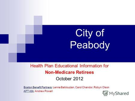 City of Peabody Health Plan Educational Information for Non-Medicare Retirees October 2012 Boston Benefit Partners: Lenna Bablouzian, Carol Chandor, Robyn.