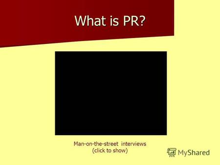 What is PR? Man-on-the-street interviews (click to show)