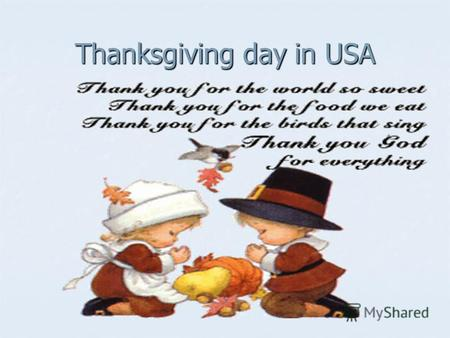 Thanksgiving day in USA. In the fourth thursday of the November in USA note Thanksgiving day (Thanksgiving Day). This is one of the the most popular holiday.