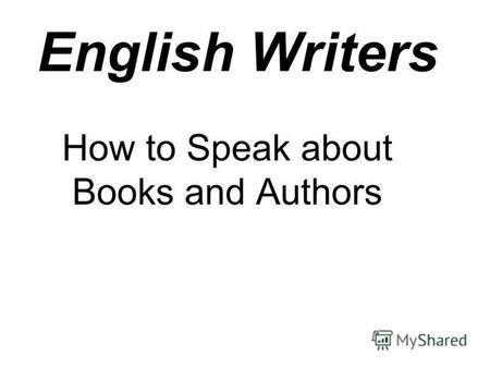 English Writers How to Speak about Books and Authors.