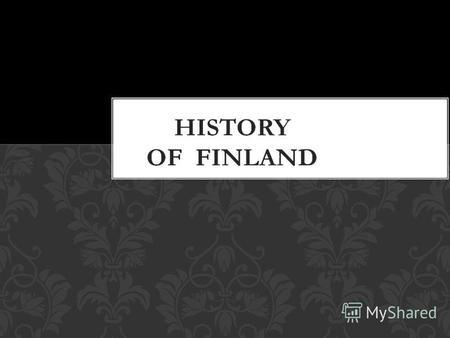 PERIODS OF FINNISH HISTORY period of independence the period of Russian rule the period of Swedish rule Ancient History of Finland.