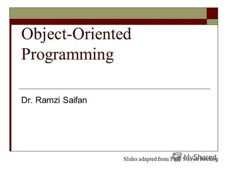 Object-Oriented Programming Dr. Ramzi Saifan Slides adapted from Prof. Steven Roehrig.
