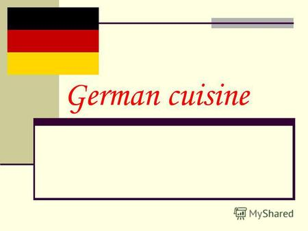 German cuisine. German cuisine Germany is famous not only for its good quality of cars, but also the unusual cuisine.