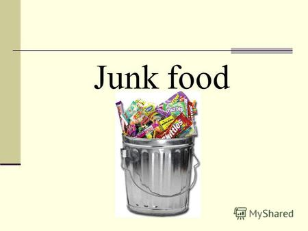Junk food What is junk food? Junk food is soft drink, potato chips, hot chips, ice cream, and hamburgers, hot dogs and other kinds of take away food.
