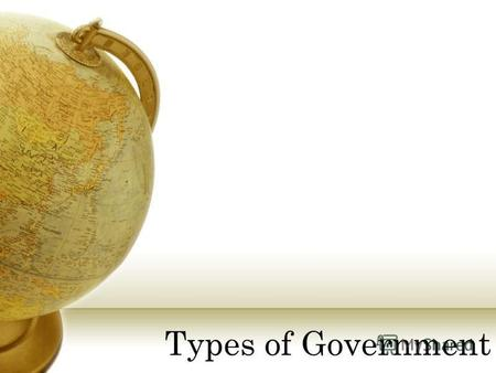 Types of Government. Types of government define who rules and who participates There are three types of governments: 1.Autocracy: Rule by one 2.Oligarchy: